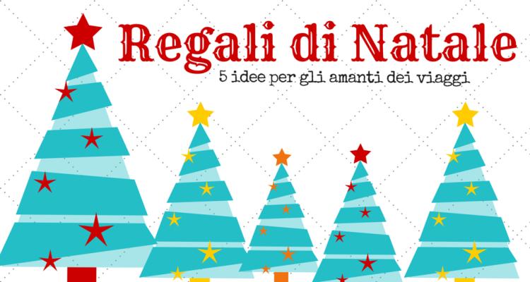 Idee Regalo Natale Viaggi.Regali Di Natale 5 Idee Originali Per Gli Amanti Dei Viaggi